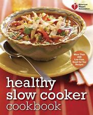 American Heart Association: Healthy Slow Cooker Cookbook : 200 Low-Fuss, Good-for-You Recipes by American Heart Association (2012, Paperback)