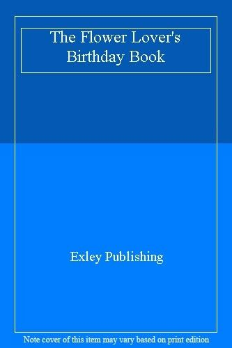 The Flower Lover's Birthday Book,Exley Publishing