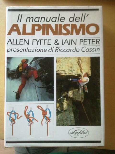 A. Fyffe & I. Peter, Il manuale dell'alpinismo, presentazione di Riccardo Cassin