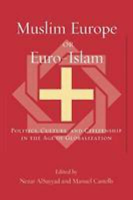 Muslim Europe or Euro-Islam : Politics, Culture, and Citizenship in the Age of G