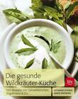 Die Gesunde Wildkräuter-Küche von Renate Hartmann und Katharina Schober (2012, Kunststoff-Einband)