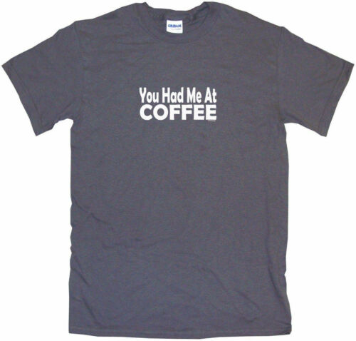 You Had Me at Coffee Mens Tee Shirt Pick Size Color Small-6XL