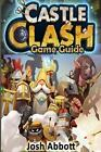 Castle Clash Game Guide by Josh Abbott (Paperback, 2014)