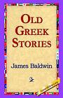Old Greek Stories by James Baldwin (Hardback, 2006)