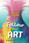 Trolls: Follow Your Art by Scholastic (Paperback, 2016)