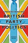 Understanding British Party Politics by Stephen Driver (Hardback, 2011)