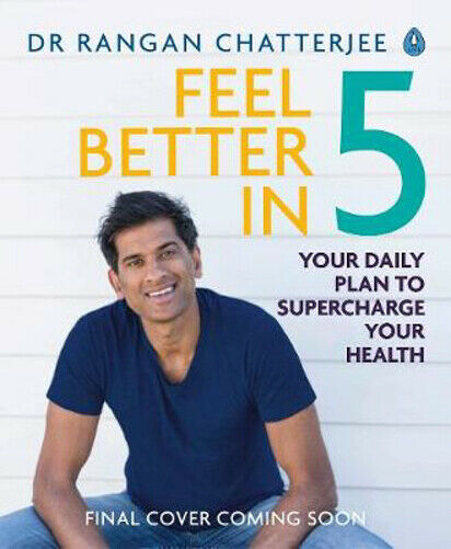 Feel Better In 5: Your Daily Plan to Feel Great for Life | Dr Rangan Chatterjee