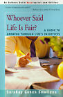 Whoever Said Life is Fair?: A Guide to Growing Through Life's Injustices by SaraKay Cohen Smullens (Paperback / softback, 2000)