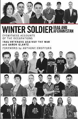 Winter Soldier: Iraq and Afghanistan: Eyewitness Accounts of the Occupations, Ir