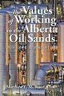 The Values of Working in the Alberta Oil Sands: New Life Begins at 65 by Matthew E McLaren (Paperback / softback, 2014)