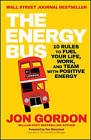 The Energy Bus: 10 Rules to Fuel Your Life, Work, and Team with Positive Energy by Jon Gordon (Paperback, 2015)