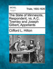 The State of Minnesota, Respondent, vs. A.C. Townley and Joseph Gilbert, Appellants by Clifford L Hilton (Paperback / softback, 2011)