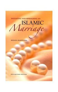Islamic Marriage- Intiating and Upholding by Hedaya Hartford