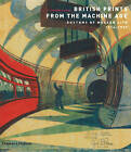 British Prints from the Machine Age: Rhythms of Modern Life 1914-1939 by Clifford S. Ackley, Stephen Coppel (Paperback, 2009)