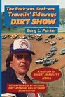 Rock-Em, Sock-Em, Travelin' Sideways Dirt Show by Gary L Parker (Paperback / softback, 2016)