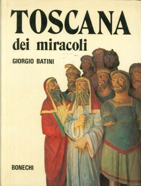 Toscana dei miracoli - [Casa Editrice Bonechi]