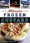 Milwaukee Frozen Custard by Bobby Tanzillo, Kathleen McCann, Robert Tanzilo (Paperback / softback, 2016)
