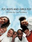 Fly, Boys and Girls Fly! by Lisa Rondeno (Paperback / softback, 2012)