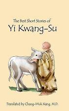 The Best Short Stories of Yi Kwang-Su (HB Version) by Chang-Wuk Kang (2016,...