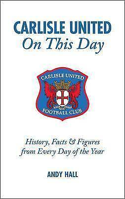 1 of 1 - Carlisle United on This Day: History, Facts and Figures from Every Day of the Ye