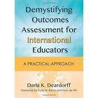Demystifying Outcomes Assessment for International Educators: A Practical Approach by Darla K. Deardorff (Paperback, 2015)