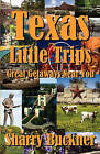 Texas Little Trips: Great Getaways Near You by Sharry Buckner (Paperback / softback, 2010)