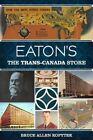 Eaton's: The Trans-Canada Store by Bruce Allen Kopytek (Paperback / softback, 2014)