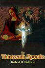 The Thirteenth Apostle by Robert B Baldwin (Paperback / softback, 2000)