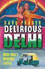 Delirious Delhi Inside India's Incredible Capital Prager Dave 1611458323