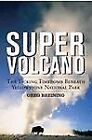 Super Volcano : The Ticking Time Bomb Beneath Yellowstone National Park by Greg Breining (2007, Hardcover, Revised)