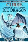 Curse of the Ice Dragon: Keepers of the Stones by Tara West (Paperback / softback, 2012)