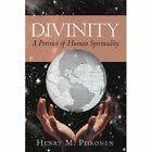 Divinity a Portrait of Human Spirituality 9781450214087 Piironen Hardcover