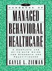 The Handbook of Managed Behavioral Healthcare: A Complete and Up-to-date Guide for Students and Practitioners by Gayle L. Zieman (Paperback, 1998)