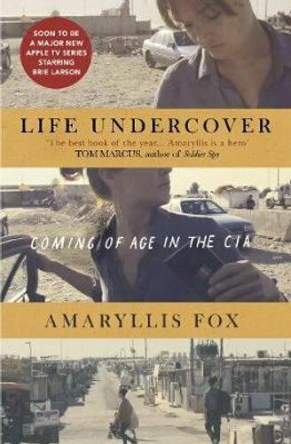 Life Undercover Coming of Age in the CIA by Amaryllis Fox 9781785039126
