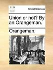 Union or Not? by an Orangeman. by Orangeman (Paperback / softback, 2010)