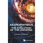 Astrophysics and the Evolution of the Universe by Leonard S. Kisslinger (Hardback, 2014)