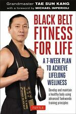 Black Belt Fitness for Life: A 7-Week Plan to Achieve Lifelong Wellnes-ExLibrary