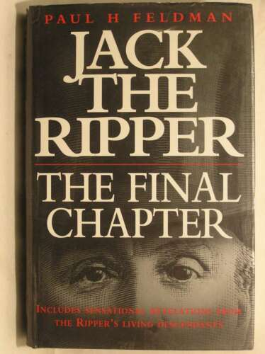 1 of 1 - Jack the Ripper: The Final Chapter, Feldman, Paul H., Excellent Book