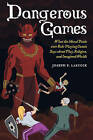 Dangerous Games: What the Moral Panic Over Role-Playing Games Says About Play, Religion, and Imagined Worlds by Joseph P. Laycock (Paperback, 2015)