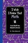 I Wish I Knew That: Math: Cool Stuff You Need to Know by Dr Michael Goldsmith (Hardback, 2012)