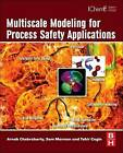 Multiscale Modeling for Process Safety Applications by Arnab Chakrabarty, Sam Mannan, Tahir Cagin (Hardback, 2013)