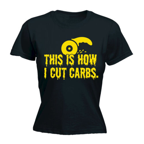This Is How I Cut Carbs WOMENS T-SHIRT Gym Weight Loss Gym Funny birthday gift