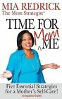 Time for Mom-Me: 5 Essential Strategies for a Mother's Self-Care Companion Guide by Mia Renee' Redrick (Paperback / softback, 2014)