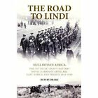 The Road to Lindi - Hull Boys in Africa: The 1st (Hull) Heavy Battery Royal Garrison Artillery East Africa and France 1914 - 1919 by Rupert Drake (Paperback, 2013)