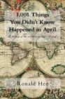 1,001 Things You Didn't Know Happened in April: The History of the World in 30 Days. Sort of .... by MR Ronald Hee (Paperback / softback, 2014)