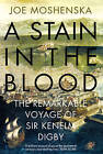 A Stain in the Blood: The Remarkable Voyage of Sir Kenelm Digby by Joe Moshenska (Hardback, 2016)