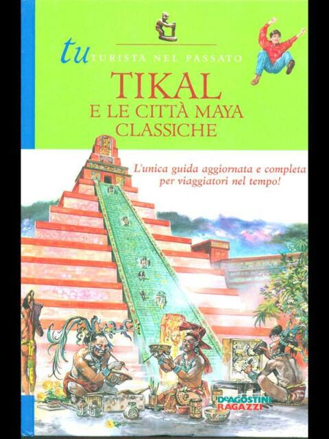 TIKAL E LE CITTA' MAYA CLASSICHE  AA.VV. DE AGOSTINI 2000 TURISTA NEL PASSATO