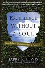 Excellence Without a Soul : Does Liberal Education Have a Future? by Harry R. Lewis (2007, Paperback)