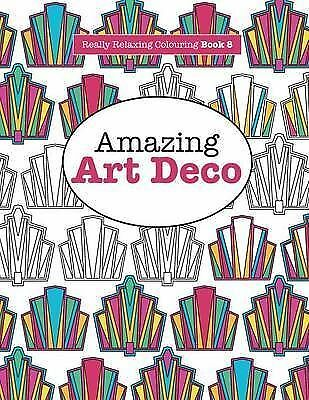 Amazing Art Deco :Really Relaxing: Adult Colouring Book:Art Therapy9781908707932