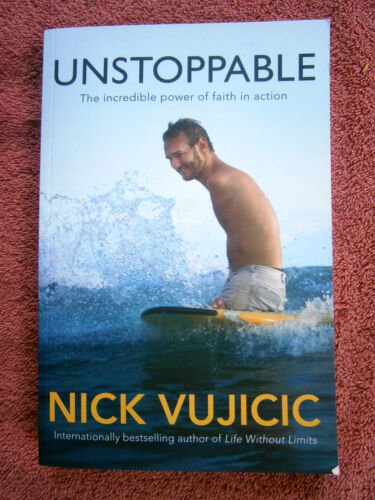 1 of 1 - UNSTOPPABLE    THE INCREDIBLE  POWER  OF  FAITH  IN  ACTION   NICK  VUJICIC